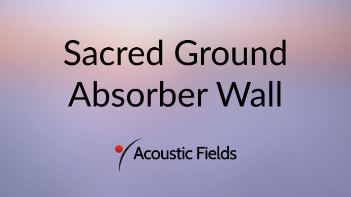 Sacred Ground Absorber Wall